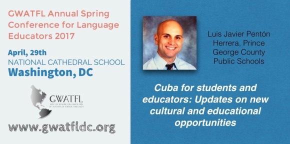 Cuba for students and educators: Updates on new cultural and educational opportunities. Greater Washington Association of Teachers of Foreign Language, April, 2017, Washington, D.C.